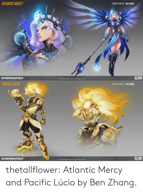 Zhang: ATLANTIC MERCY  CONCEPT ARTIST BEN ZHANG  BIZAR  DVERWATCH  © 2019 Blizzard Entertainment, Inc. All rights reserved.   PACIFIC LUCIO  CONCEPT ARTIST:BEN ZHANG  BIZAR  DVERWATCH  O 2019 Blizzard Entertainment, Inc. All rights reserved. thetallflower:  Atlantic Mercy and Pacific Lúcio by Ben Zhang.