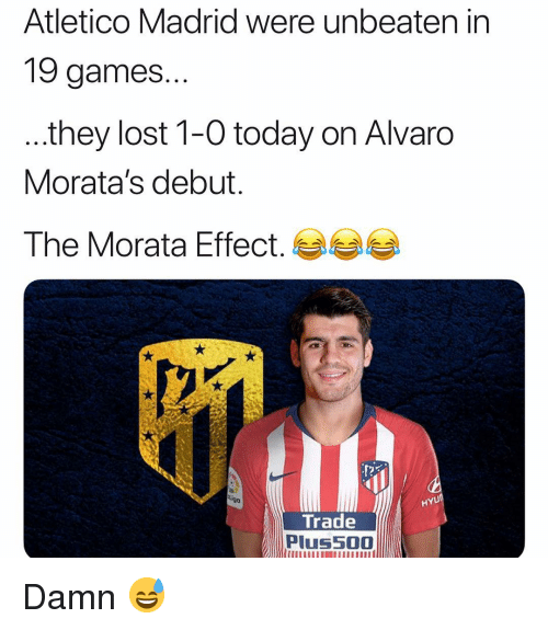 Memes, Lost, and Games: Atletico Madrid were unbeaten in  19 games.  they lost 1-0 today on Alvaro  Morata's debut.  The Morata Effect.  HYU  Trade  Plus5O0 Damn 😅