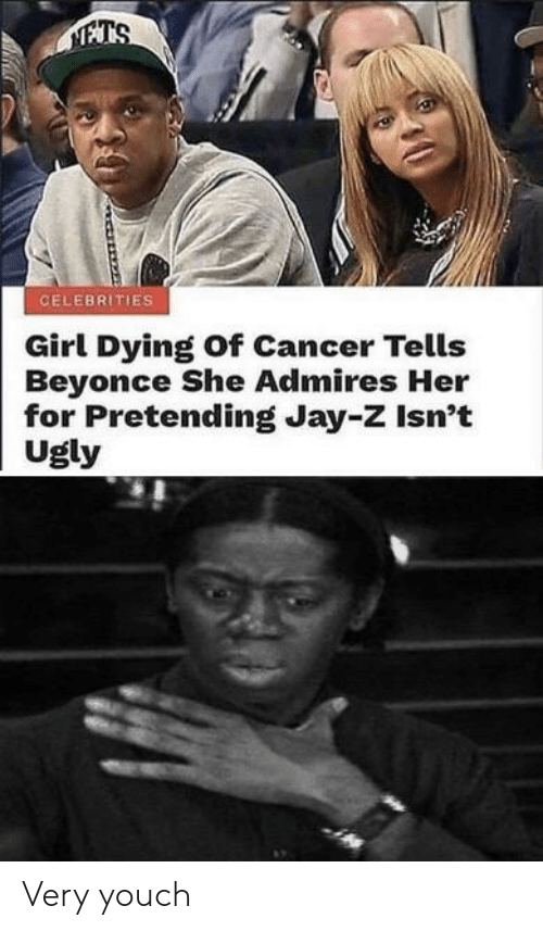 Celebrities: ATS  CELEBRITIES  Girl Dying Of Cancer Tells  Beyonce She Admires Her  for Pretending Jay-Z Isn't  Ugly  0 Very youch