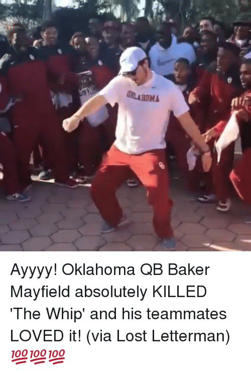 Baker Mayfield: auAHOMA Ayyyy! Oklahoma QB Baker Mayfield absolutely KILLED 'The Whip' and his teammates LOVED it! (via Lost Letterman) 💯💯💯
