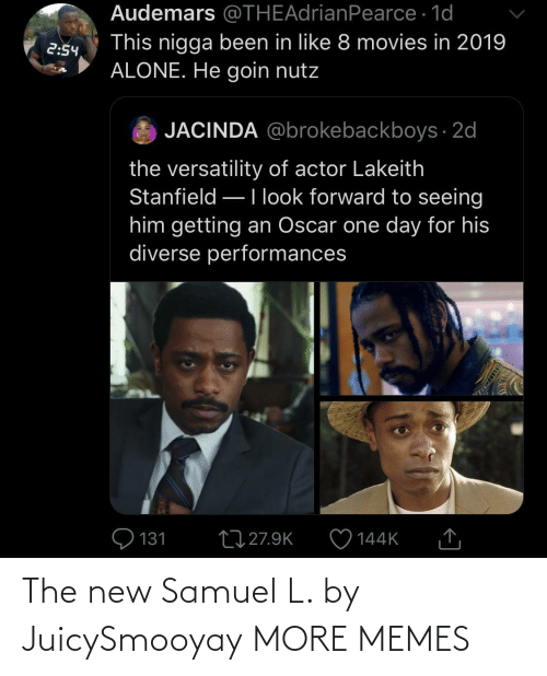 L: Audemars @THEAdrianPearce · 1d  This nigga been in like 8 movies in 2019  ALONE. He goin nutz  2:54  JACINDA @brokebackboys · 2d  the versatility of actor Lakeith  Stanfield –Ilook forward to seeing  him getting an Oscar one day for his  diverse performances  Q 131  27 27.9K  144K  SSDEDT The new Samuel L. by JuicySmooyay MORE MEMES