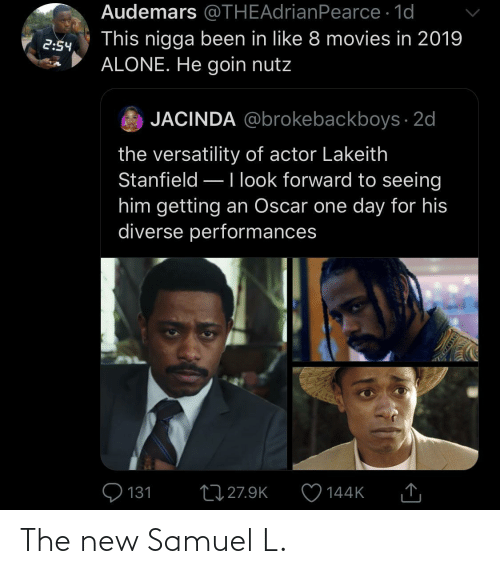 L: Audemars @THEAdrianPearce · 1d  This nigga been in like 8 movies in 2019  ALONE. He goin nutz  2:54  JACINDA @brokebackboys · 2d  the versatility of actor Lakeith  Stanfield –Ilook forward to seeing  him getting an Oscar one day for his  diverse performances  Q 131  27 27.9K  144K  SSDEDT The new Samuel L.