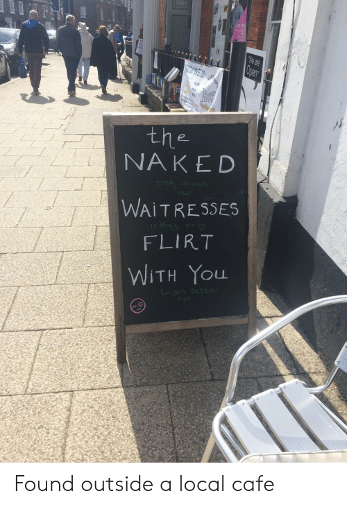 """Naked, Truth, and Local: AUG 18TH  """"We are  Open  ECAL NOK  1CHAR  PEENT  the  NAKED  truth about  our  WAITRESSES  they on ly  FLIRT  WITH You  to get better  +ips Found outside a local cafe"""