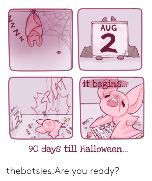 You Ready: AUG  2  it begin  s…  90 days till Halloween... thebatsies:Are you ready?
