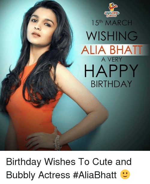 To Cute: AUGHING  15th MARCH  WISHING  ALIA BHATT  A VERY  HAPPY  BIRTHDAY Birthday Wishes To Cute and Bubbly Actress #AliaBhatt 🙂