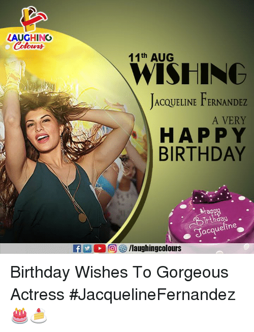 Birthday, Happy Birthday, and Gorgeous: AUGHING  Colour's  11th AUG  WISHINC  ACQUELINE FERNANDEZ  A VERY  HAPPY  BIRTHDAY  Jacqueline  E 2 D)回は, /laughingcolours Birthday Wishes To Gorgeous Actress #JacquelineFernandez 🎂🍰