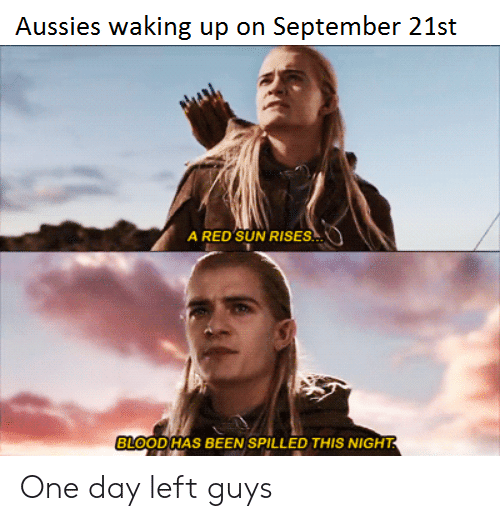 waking up: Aussies waking up on September 21st  A RED SUN RISES  BLOOD HAS BEEN SPILLED THIS NIGHT One day left guys
