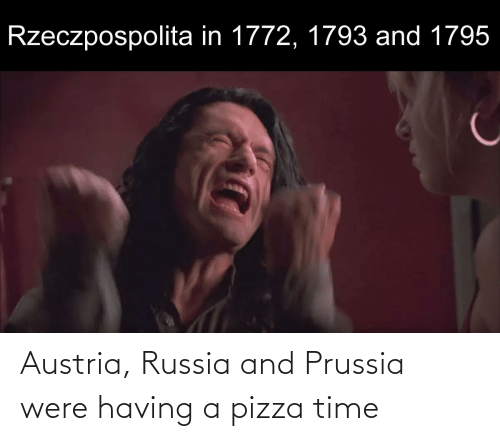 Prussia: Austria, Russia and Prussia were having a pizza time