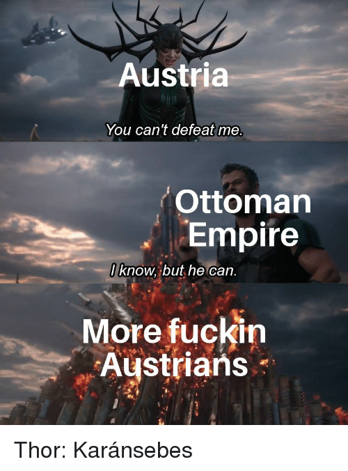 Austria You Cant Defeat Me Ottoman Empire Lknow But He Can More