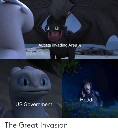 Autists: Autists invading Area s  Reddit  US Government The Great Invasion
