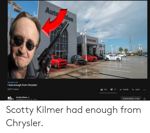 Cars, Chrysler, and Dodge: Auto tion  DODGE  #savagescotty  E SAVE  SHARE  7י תיס  Thad enough from Chrysler!  927  8,937 views  SUBSCRIBED 2.5M  Scotty Kilmer  Published on Aug 14. 2019 Scotty Kilmer had enough from Chrysler.