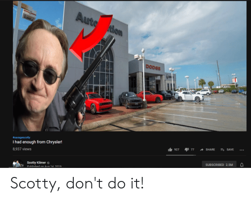 Cars, Chrysler, and Dodge: Auto tion  DODGE  #savagescotty  E SAVE  SHARE  7י תיס  Thad enough from Chrysler!  927  8,937 views  SUBSCRIBED 2.5M  Scotty Kilmer  Published on Aug 14. 2019 Scotty, don't do it!