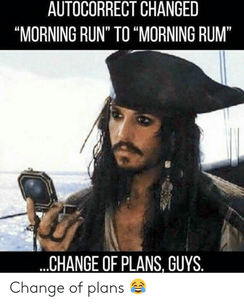 """Autocorrect, Run, and Change: AUTOCORRECT CHANGED  """"MORNING RUN"""" TO """"MORNING RUM""""  ...CHANGE OF PLANS, GUYS. Change of plans 😂"""
