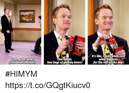 Memes, Bears, and 🤖: auys.greatnews  fromdown the hall  One dollar,  two bags of gummy bears!  It's like, idont even care  what hoppens  for the rest of the day^  32 #HIMYM https://t.co/GQgtKiucv0