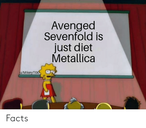 Facts, Metallica, and Diet: Avenged  Sevenfold is  just diet  Metallica  u/MikeyTO Facts