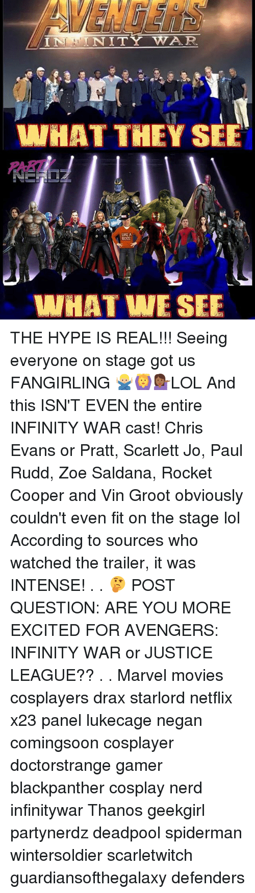 Evenement: AVENGER  PART  UKE A  0SS  WHATWE SEE THE HYPE IS REAL!!! Seeing everyone on stage got us FANGIRLING 🙅🏼‍♂️🙆💁🏾‍♀️LOL And this ISN'T EVEN the entire INFINITY WAR cast! Chris Evans or Pratt, Scarlett Jo, Paul Rudd, Zoe Saldana, Rocket Cooper and Vin Groot obviously couldn't even fit on the stage lol According to sources who watched the trailer, it was INTENSE! . . 🤔 POST QUESTION: ARE YOU MORE EXCITED FOR AVENGERS: INFINITY WAR or JUSTICE LEAGUE?? . . Marvel movies cosplayers drax starlord netflix x23 panel lukecage negan comingsoon cosplayer doctorstrange gamer blackpanther cosplay nerd infinitywar Thanos geekgirl partynerdz deadpool spiderman wintersoldier scarletwitch guardiansofthegalaxy defenders