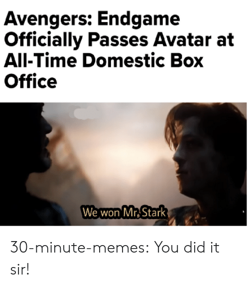 Memes, Tumblr, and Avatar: Avengers: Endgame  Officially Passes Avatar at  All-Time Domestic Box  Office  We won Mr Stark 30-minute-memes:  You did it sir!