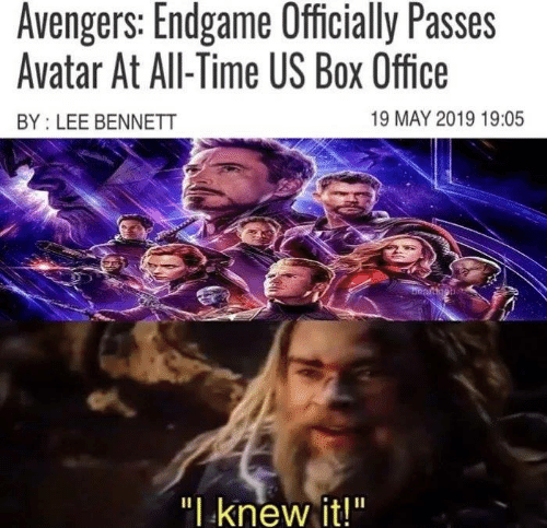 """Bennett: Avengers: Endgame Officially Passes  Avatar At All-Time US Box Office  19 MAY 2019 19:05  BY: LEE BENNETT  """" knew it!"""""""
