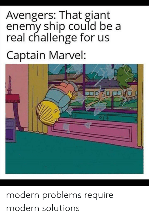 Avengers, Giant, and Marvel: Avengers: That giant  enemy ship could be a  real challenge for us  Captain Marvel: modern problems require modern solutions