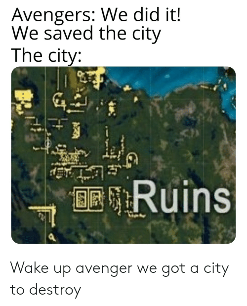 Avengers, Got, and Avenger: Avengers: We did it!  We saved the city  The city:  BRRuins Wake up avenger we got a city to destroy