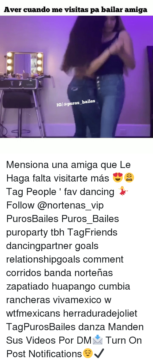 Dancing, Goals, and Memes: Aver cuando me visitas pa bailar amiga  IG @puros_bailes Mensiona una amiga que Le Haga falta visitarte más 😍😩 Tag People ' fav dancing 💃 Follow @nortenas_vip PurosBailes Puros_Bailes puroparty tbh TagFriends dancingpartner goals relationshipgoals comment corridos banda norteñas zapatiado huapango cumbia rancheras vivamexico w wtfmexicans herraduradejoliet TagPurosBailes danza Manden Sus Videos Por DM📩 Turn On Post Notifications😌✔