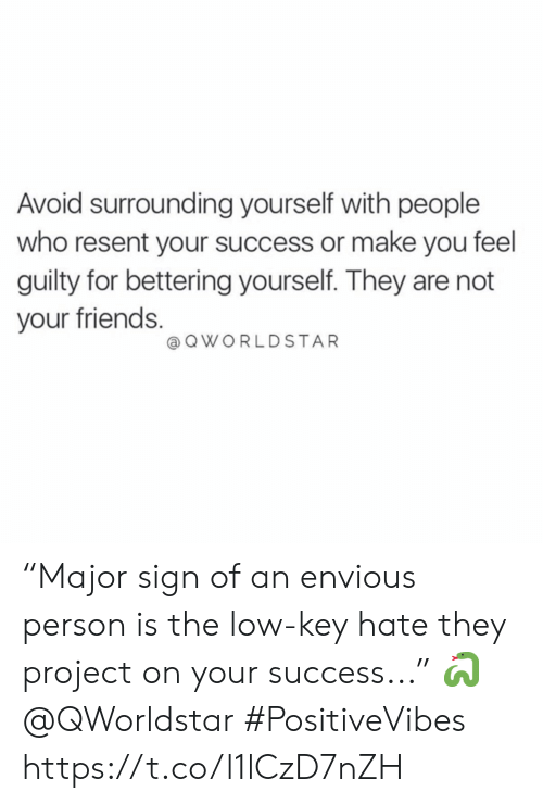 "envious: Avoid surrounding yourself with people  who resent your success or make you feel  guilty for bettering yourself. They are not  your friends.  @OWORLDSTAR ""Major sign of an envious person is the low-key hate they project on your success..."" 🐍 @QWorldstar #PositiveVibes https://t.co/l1lCzD7nZH"
