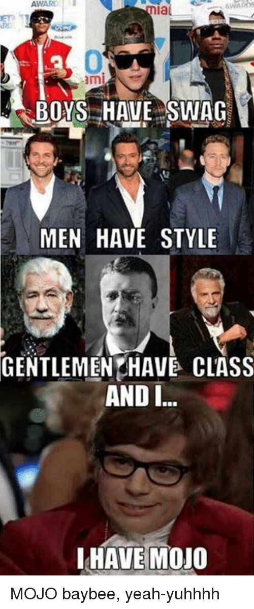 Dank, Swag, and Yeah: AWARD  3mi  BOYS HAVE SWAG  MEN HAVE STYLE  GENTLEMEN HAVE CLASS  AND I  I HAVE MOJO MOJO baybee, yeah-yuhhhh