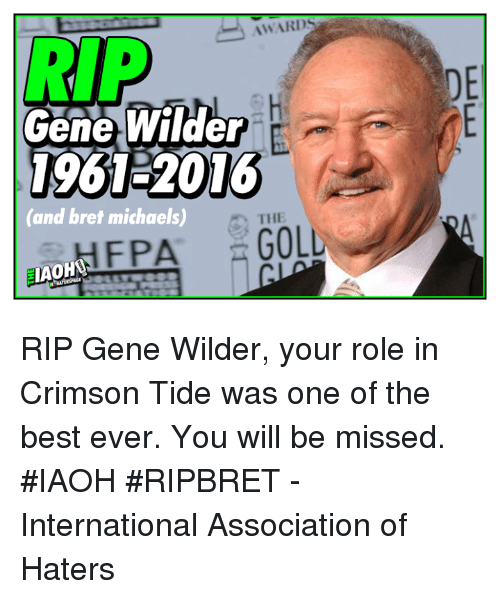 Crimson Tide: AWARDS  RIP  Gene Wilder  1961 2016  (and bret michaels)  THE  FPA  GOL  IAOHO RIP Gene Wilder, your role in Crimson Tide was one of the best ever. You will be missed. #IAOH #RIPBRET - International Association of Haters
