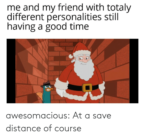 Distance: awesomacious:  At a save distance of course