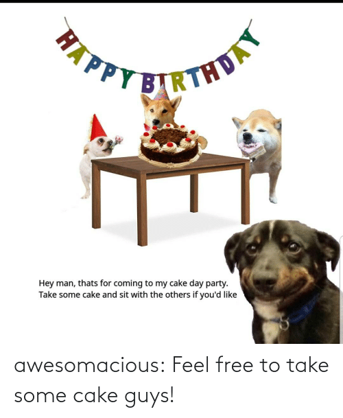 Cake: awesomacious:  Feel free to take some cake guys!