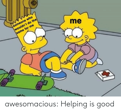 helping: awesomacious:  Helping is good