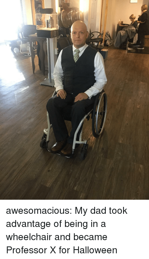 Dad, Halloween, and Tumblr: awesomacious:  My dad took advantage of being in a wheelchair and became Professor X for Halloween