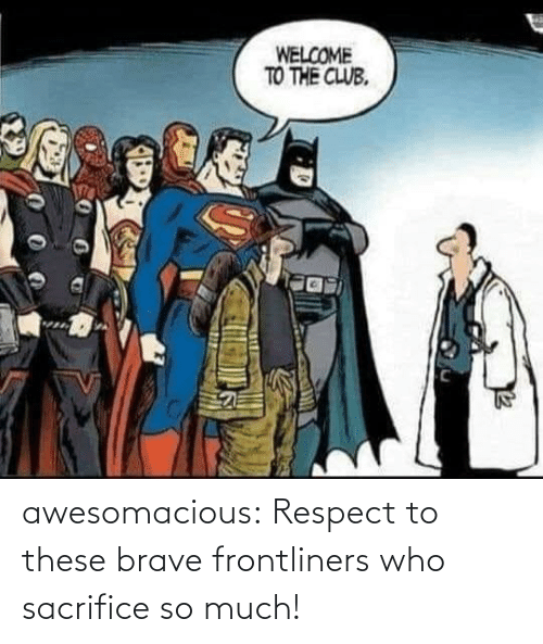 respect: awesomacious:  Respect to these brave frontliners who sacrifice so much!