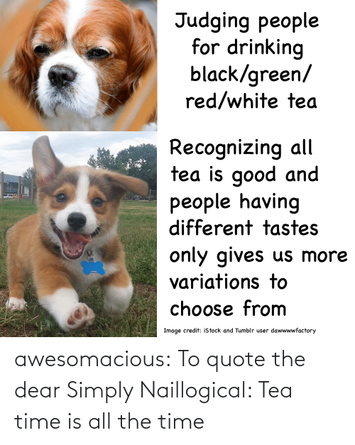 quote: awesomacious:  To quote the dear Simply Naillogical: Tea time is all the time