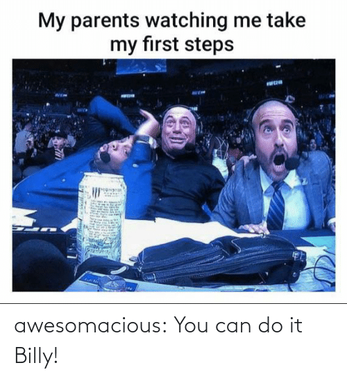 do it: awesomacious:  You can do it Billy!
