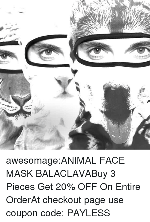 Tumblr, Animal, and Blog: awesomage:ANIMAL FACE MASK BALACLAVABuy 3 Pieces  Get 20% OFF On Entire OrderAt checkout page use coupon code: PAYLESS