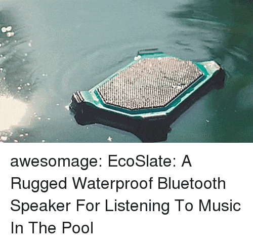 Bluetooth, Music, and Tumblr: awesomage:  EcoSlate: A Rugged Waterproof Bluetooth Speaker For Listening To Music In The Pool