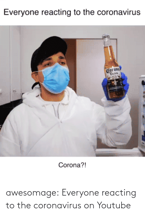 youtube.com: awesomage:  Everyone reacting to the coronavirus on Youtube