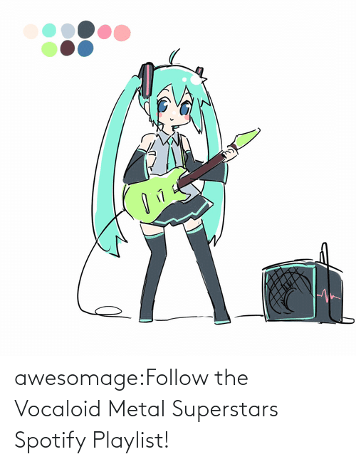follow: awesomage:Follow the Vocaloid Metal Superstars Spotify Playlist!
