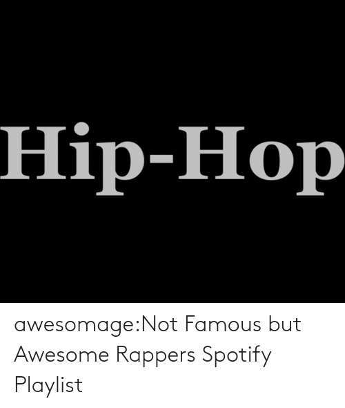 Awesome: awesomage:Not Famous but Awesome Rappers Spotify Playlist