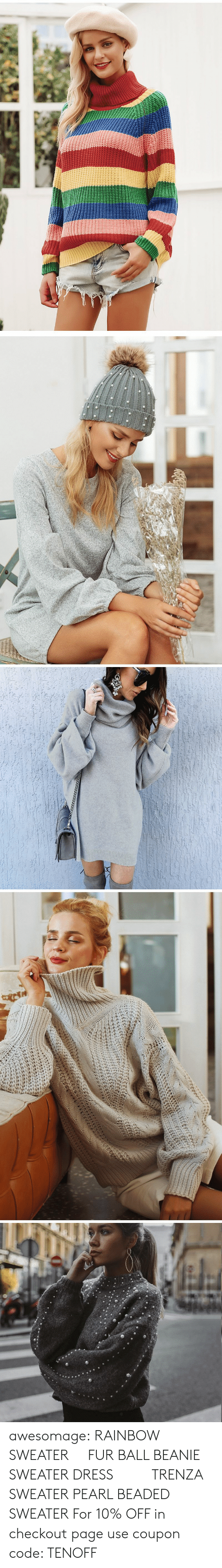 lantern: awesomage:  RAINBOW SWEATER   FUR BALL BEANIE  SWEATER DRESS     TRENZA SWEATER  PEARL BEADED SWEATER  For 10% OFF in checkout page use coupon code: TENOFF