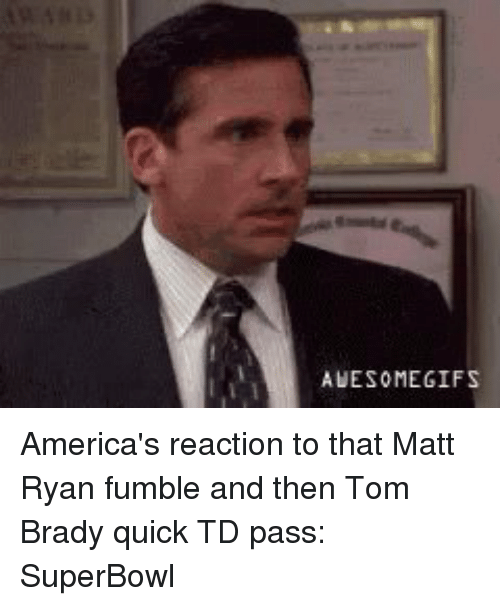 Sports, Matt Ryan, and Superbowls: AWESOME GIFS America's reaction to that Matt Ryan fumble and then Tom Brady quick TD pass: SuperBowl