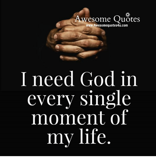 Awesome Quotes Wwwawesomequotes4ucom I Need God In Every Single