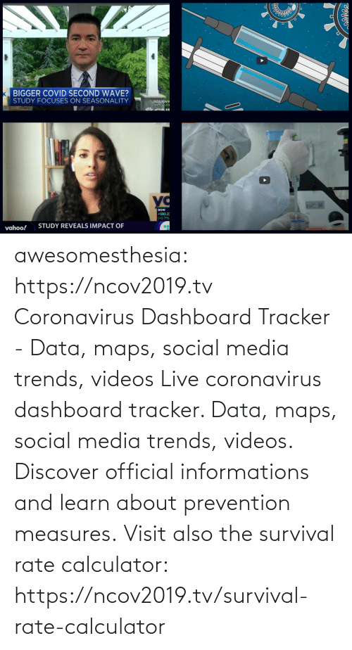 videos: awesomesthesia: https://ncov2019.tv Coronavirus Dashboard Tracker - Data, maps, social media trends, videos Live coronavirus dashboard tracker. Data, maps, social media trends, videos. Discover official informations and learn about prevention measures. Visit also the survival rate calculator: https://ncov2019.tv/survival-rate-calculator