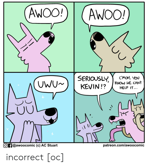 Help, Com, and Comic: AWOO!  AWOO!  SERIOUSLY  KEVIN!?  CMON, YOU  KNOW HE CANT  HELP IT...  UWU  patreon.com/awoo comic  Of@awoocomic (c) AC Stuart incorrect [oc]