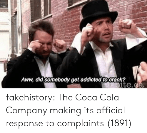 Aww, Coca-Cola, and Target: Aww, did somebody get addicted to crack  te.c fakehistory:  The Coca Cola Company making its official response to complaints (1891)