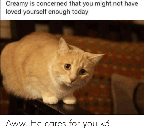 For You: Aww. He cares for you <3