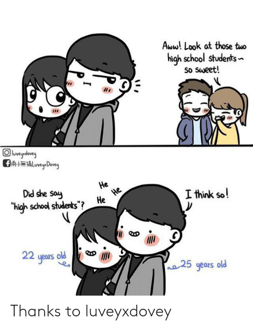 """25 Years: Aww! Look at those two  high school students  So Sweet!  eydey  ALuveyDovey  Did she say  He  He  He  """"high school students"""" ?  I think so!  22 yeaus old  25 years old Thanks to luveyxdovey"""