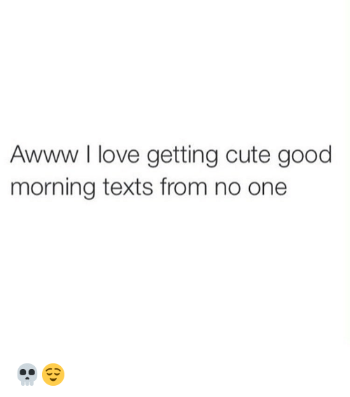 cute love and memes awww i love getting cute good morning texts from
