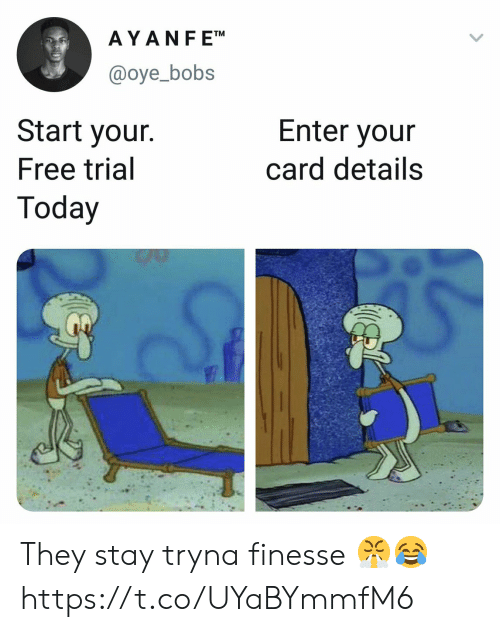 Free, Today, and They: AYANF ETM  @oye_bobs  Start your.  Free trial  Today  Enter your  card details They stay tryna finesse 😤😂 https://t.co/UYaBYmmfM6